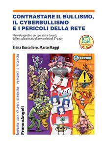 Contrastare il bullismo, il cyberbullimo e i pericoli della rete  di E.Buccoliero, M. Maggi - Franco Angeli